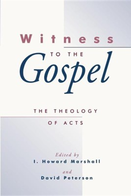 Witness to the Gospel: The Theology of Acts   -     By: I. Howard Marshall, David Peterson