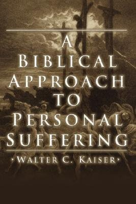 A Biblical Approach to Personal Suffering  -     By: Walter C. Kaiser