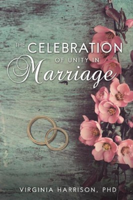 The Celebration of Unity in Marriage  -     By: Virginia Harrison Ph.D.