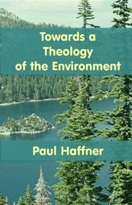 Towards a Theology of the Environment  -     By: Paul Haffner