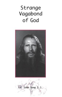 Strange Vagabond of God: The Story of John Bradburne, Edition 0003 Revised  -     By: John Dove