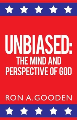 Unbiased: The Mind and Perspective of God  -     By: Ron A. Gooden