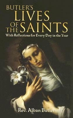 Butler's Lives of the Saints: With Reflections for Every Day in the Year  -     By: Alban Butler