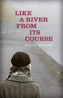 Like a River From Its Course   -     By: Kelli Stuart
