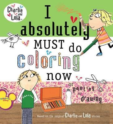 I Absolutely Must Do Coloring Now or Painting or Drawing  -     By: Lauren Child     Illustrated By: Lauren Child