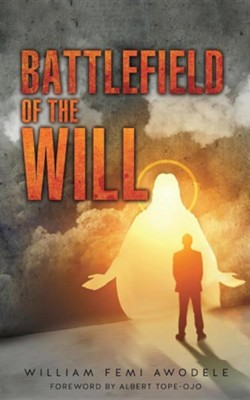 Battlefield of the Will  -     By: William Femi Awodele