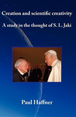 Creation and Scientific Creativity: A Study in the Thought of S. L. Jaki  -     By: Paul Haffner