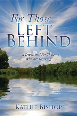 For Those Left Behind  -     By: Kathie Bishop