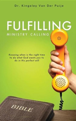 Fulfilling Ministry Calling  -     By: Kingsley Van Der Puije