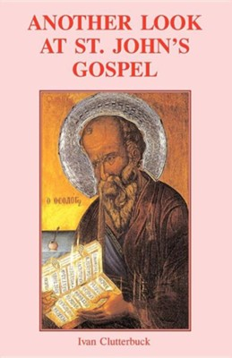 Another Look at St John's Gospel  -     By: Ivan Clutterbuck