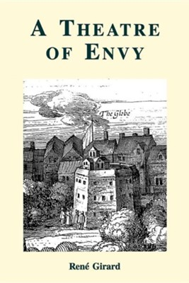 A Theatre of Envy  -     By: Rene Girard