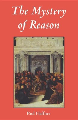 Mystery of Reason  -     By: Paul Haffner