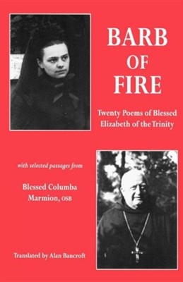 Barb of Fire: Twenty Poems of Blessed Elizabeth of the Trinity with Selected Passages from Blessed Columba Marmion, Osb  -     Translated By: Alan Bancroft     By: Blessed Elizabeth Of the Trinity, Bleesed Columba Marmion O.S.B.