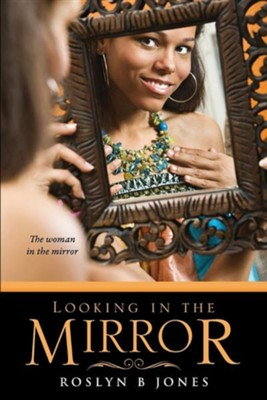 Looking in the Mirror  -     By: Roslyn B. Jones