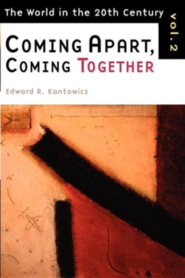 Coming Apart, Coming Together - Volume 2: The World in the 20th Century Series  -     By: Edward Kantowicz