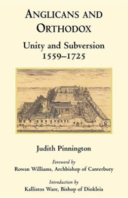 Anglicans and Orthodox: Unity and Subversion 1559-1725  -     By: Judith Pinnington, Rowan Williams