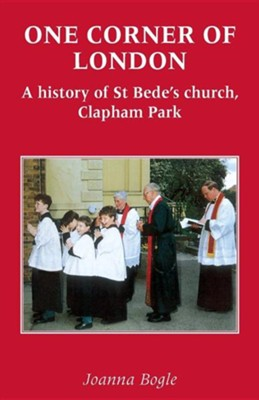 One Corner of London a History of St Bede's Church Clapham Park  -     By: Lori E. Bogle