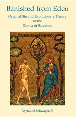 Banished from Eden: Original Sin and Evolutionary Theory in the Drama of Salvation  -     Translated By: James G. Williams     By: Raymund Schwager
