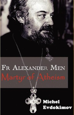 Father Alexander Men: Martyr of Atheism  -     By: Michel Evdokimov