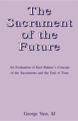 The Sacrament of the Future  -     By: George Vass SJ