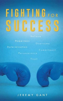 Fighting for Success  -     By: Jeremy Gant