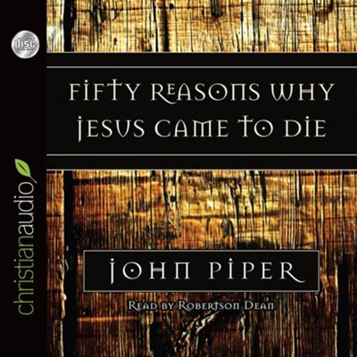 Fifty Reasons Why Jesus Came to Die Unabridged Audiobook on CD  -     Narrated By: Robertson Dean     By: John Piper