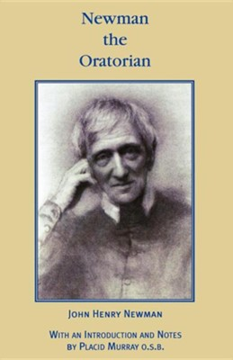 Newman the Oratorian  -     Edited By: Placid Murray     By: John Henry Newman