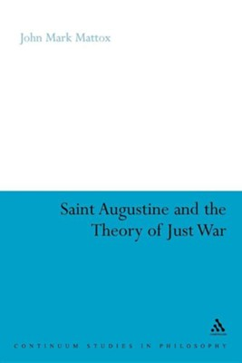 St. Augustine and the Theory of Just War  -     By: John Mark Mattox