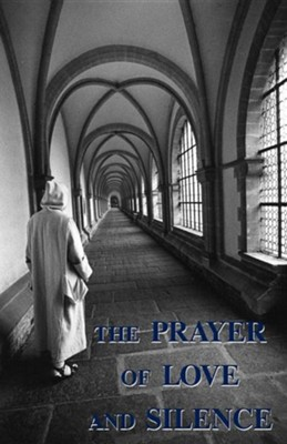 The Prayer of Love and Silence  -     By: A Carthusian