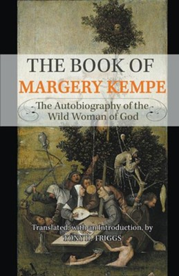 The Book of Margery Kempe: The Autobiography of the Wild Woman of God  -     Translated By: Tony D. Triggs     By: Margery Kempe