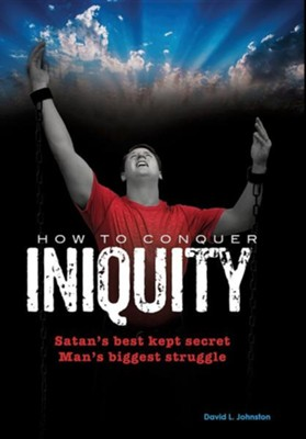 How to Conquer Iniquity  -     By: David L. Johnston
