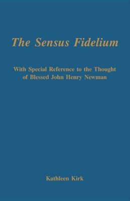 The Sensus Fidelium with Special Reference to the Thought of John Henry Newman  -     By: Kathleen Kirk