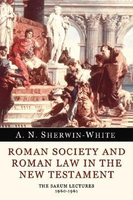 Roman Society and Roman Law in the New Testament: The Sarum Lectures 1960-1961  -     By: A.N. Sherwin-White