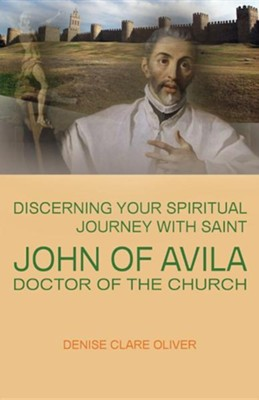 Discerning Your Spiritual Journey with Saint John of Avila, Doctor of the Church  -     By: Denise Clare Oliver