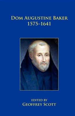 Dom Augustine Baker 1575-1641  -     Edited By: Geoffrey Scott     By: Geoffrey Scott(ED.)