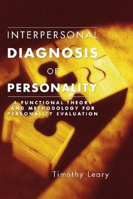 Interpersonal Diagnosis of Personality: A Functional Theory and Methodology for Personality Evaluation  -     By: Timothy Leary