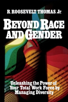 Beyond Race and Gender: Unleashing the Power of Your Total Workforce by Managing DiversityRevised Edition  -     By: R. Roosevelt Thomas Jr.