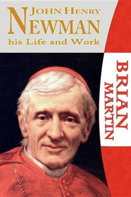 John Henry Newman-His Life and Work  -     By: Brian Martin