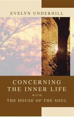 Concerning the Inner Life with the House of the Soul  -     By: Evelyn Underhill