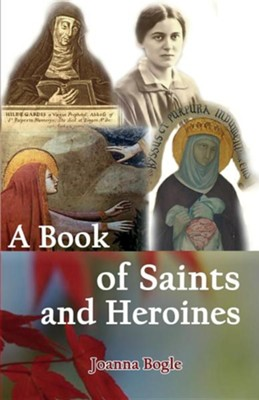 A Book of Saints and Heroines  -     By: Joanna Bogle