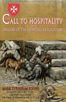 The Call to Hospitality: The Origins of the Hospitaller Vocation  -     By: Mark Turnham Elvins