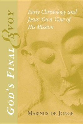 God's Final Envoy: Early Christology and Jesus' Own  View of His Mission  -     By: Marinus de Jonge