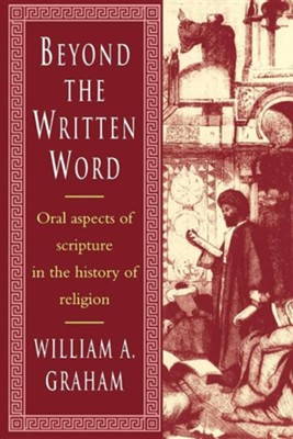 Beyond the Written Word: Oral Aspects of Scripture in the History of Religion  -     By: William A. Graham