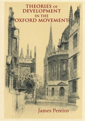 Theories of Development in the Oxford Movement  -     By: James Pereiro