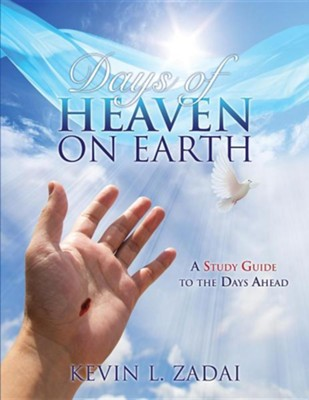 Days of Heaven on Earth: A Study Guide to the Days  Ahead  -     By: Kevin L. Zadai