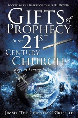 Gifts of Prophecy in the 21st Century Church  -     By: Jimmy Griffith