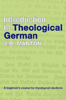 Introduction to Theological German: A Beginner's Course for Theological Students  -     By: J.D. Manton