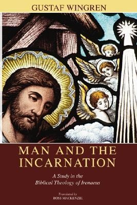 Man and the Incarnation: A Study in the Biblical Theology of Irenaeus  -     By: Gustaf Wingren