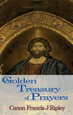 A Golden Treasury of Prayers  -     By: Francis J. Ripley
