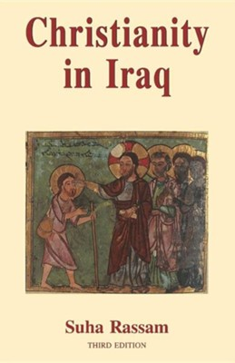 Christianity in Iraq: Its Origins and Development to the Present DayThird Edition, Edition  -     By: Rassam Suha